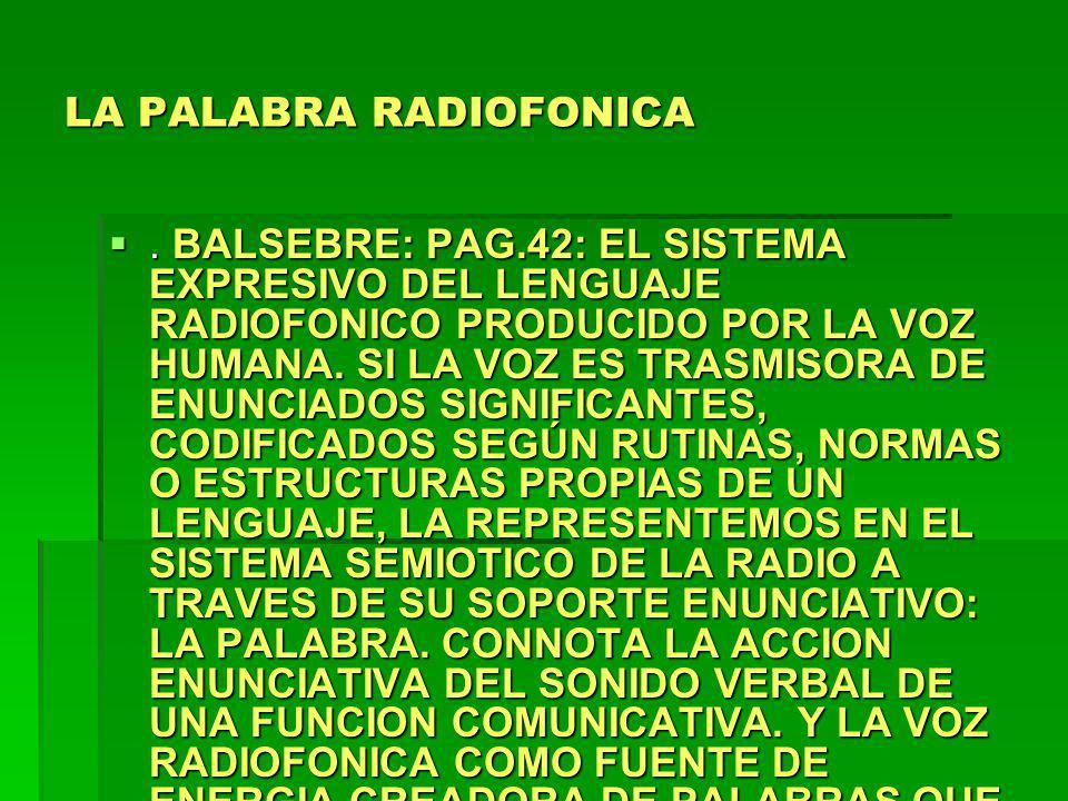 LA PALABRA RADIOFONICA. BALSEBRE: PAG.42: EL SISTEMA EXPRESIVO DEL LENGUAJE RADIOFONICO PRODUCIDO POR LA VOZ HUMANA. SI LA VOZ ES TRASMISORA DE ENUNCI