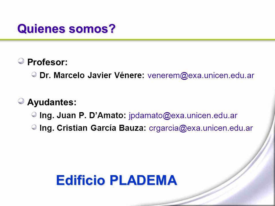 Quienes somos? Profesor: Dr. Marcelo Javier Vénere: venerem@exa.unicen.edu.ar Ayudantes: Ing. Juan P. DAmato: jpdamato@exa.unicen.edu.ar Ing. Cristian