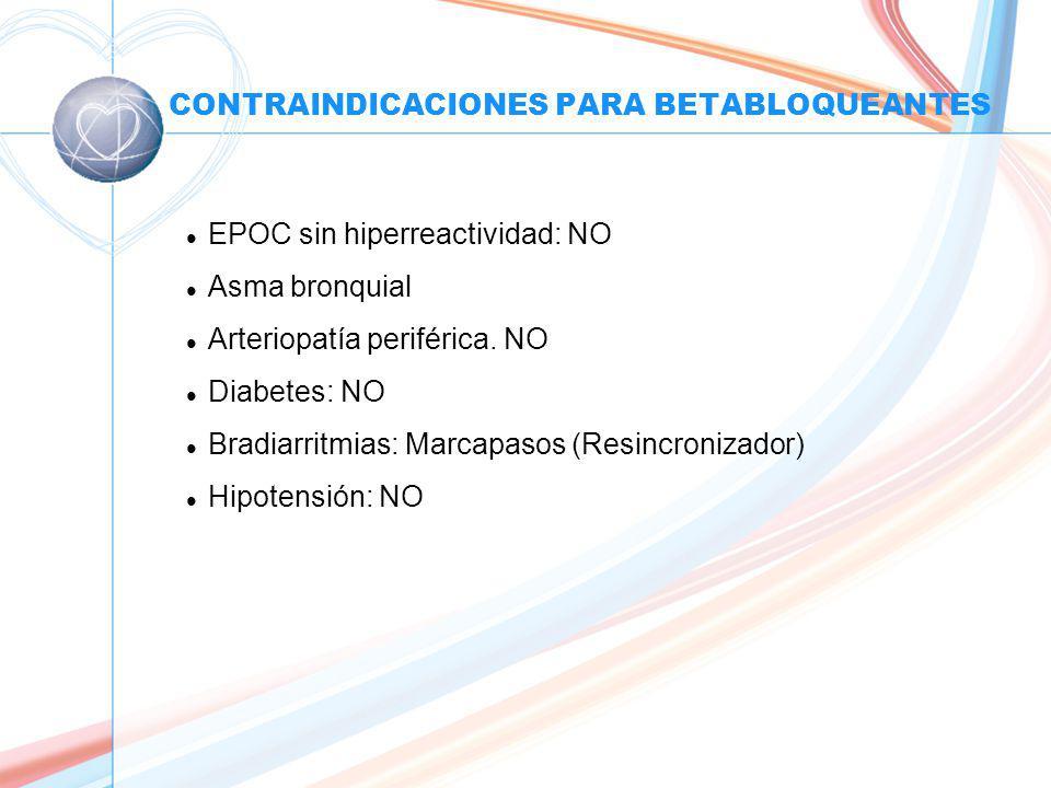 CONTRAINDICACIONES PARA BETABLOQUEANTES l EPOC sin hiperreactividad: NO l Asma bronquial l Arteriopatía periférica.