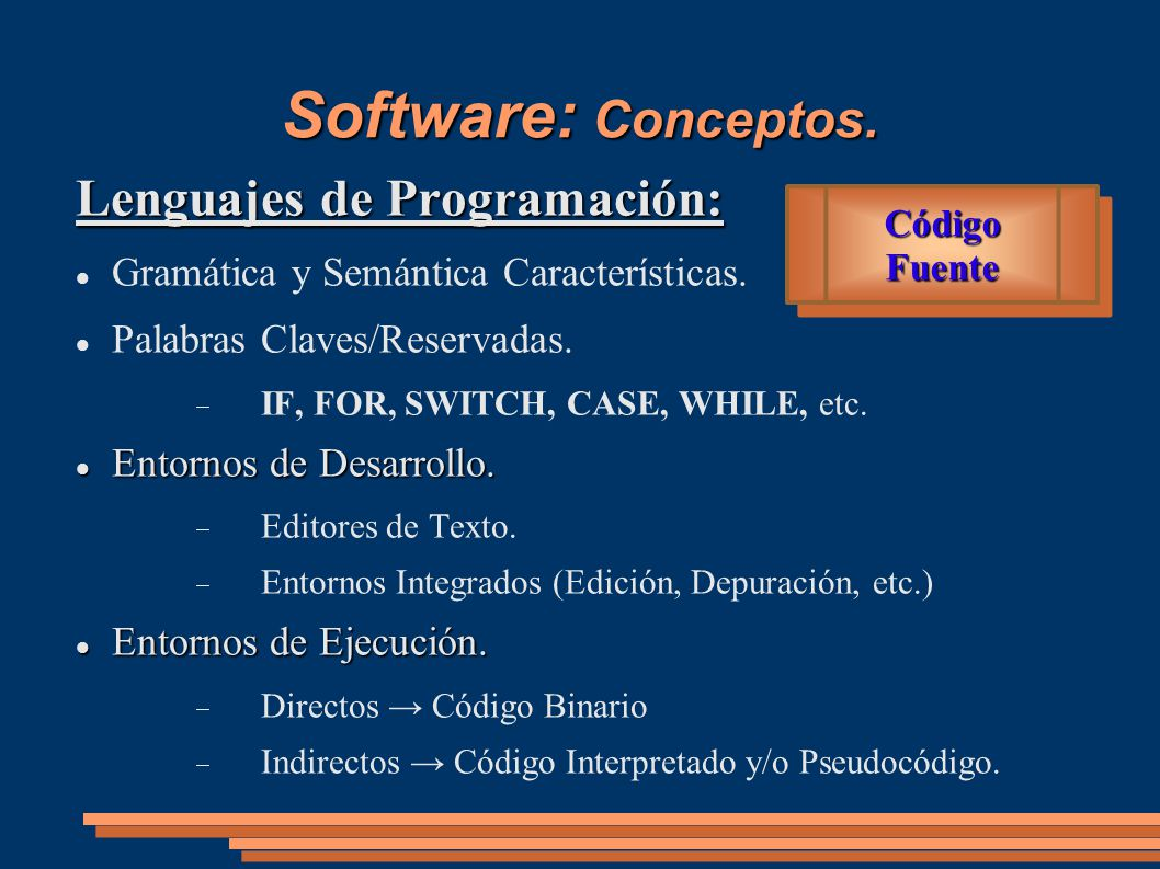 Software: Conceptos. Lenguajes de Programación: Gramática y Semántica Características. Palabras Claves/Reservadas. IF, FOR, SWITCH, CASE, WHILE, etc.