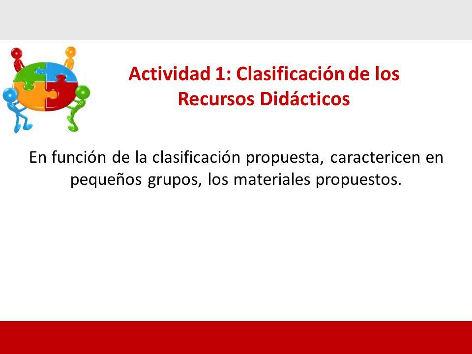 Actividad 1: Clasificación de los Recursos Didácticos En función de la clasificación propuesta, caractericen en pequeños grupos, los materiales propuestos.