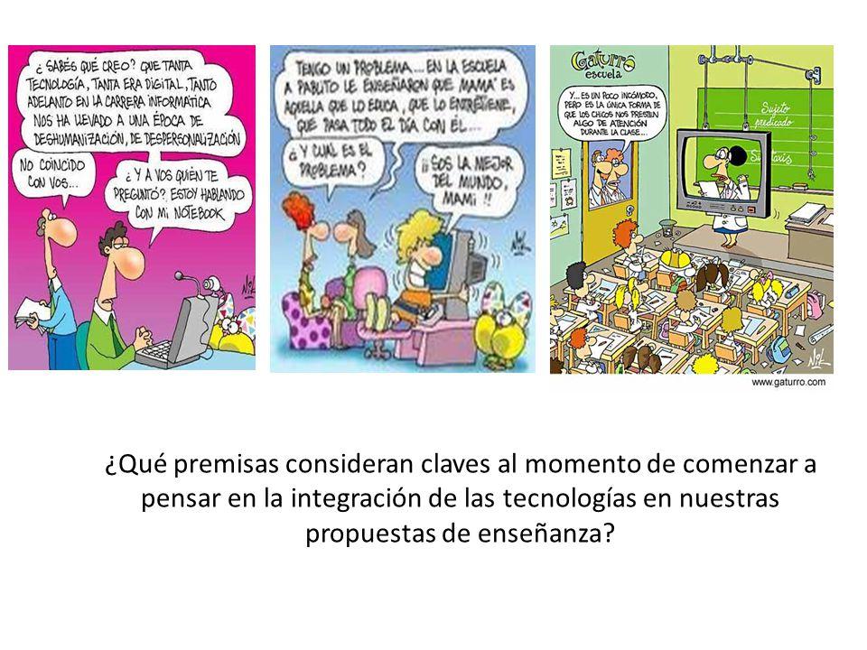 ¿Qué premisas consideran claves al momento de comenzar a pensar en la integración de las tecnologías en nuestras propuestas de enseñanza?