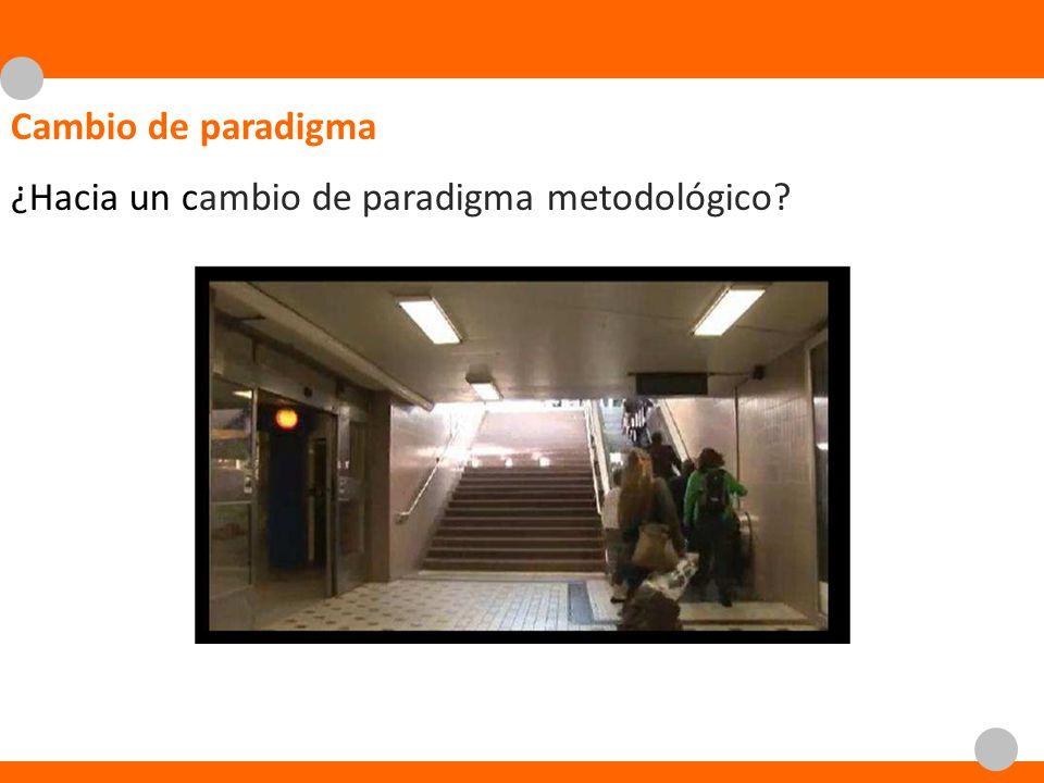 Cambio de paradigma ¿Hacia un cambio de paradigma metodológico?