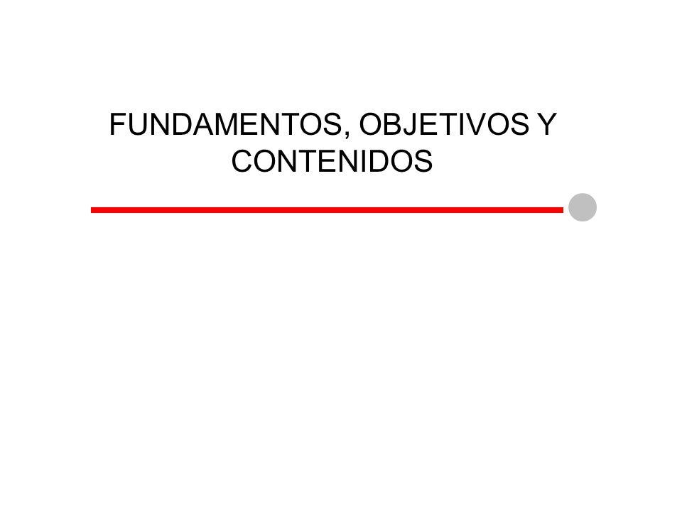 FUNDAMENTOS, OBJETIVOS Y CONTENIDOS