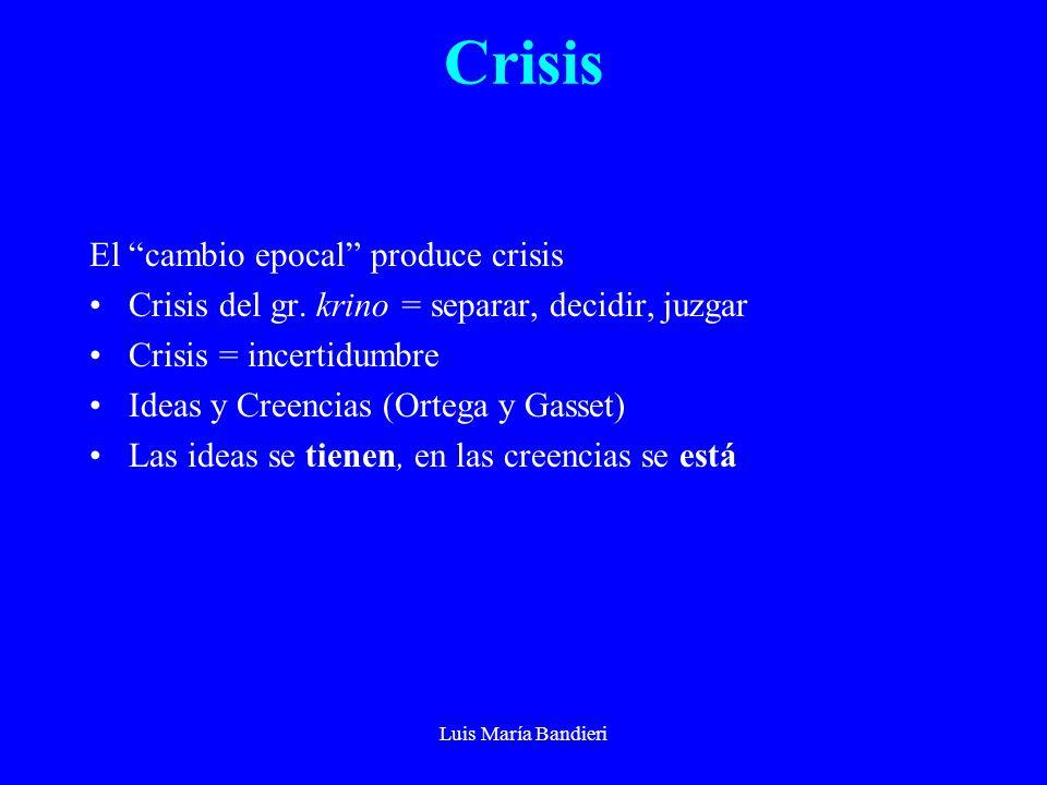 Luis María Bandieri Crisis El cambio epocal produce crisis Crisis del gr.
