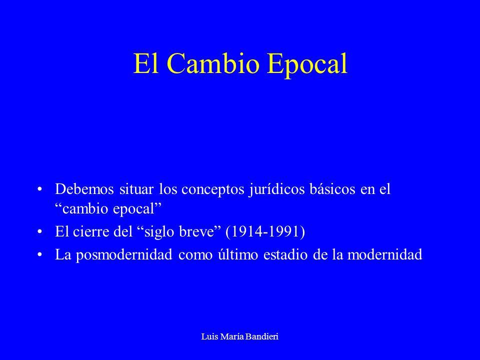 Luis María Bandieri El Cambio Epocal Debemos situar los conceptos jurídicos básicos en el cambio epocal El cierre del siglo breve (1914-1991) La posmodernidad como último estadio de la modernidad