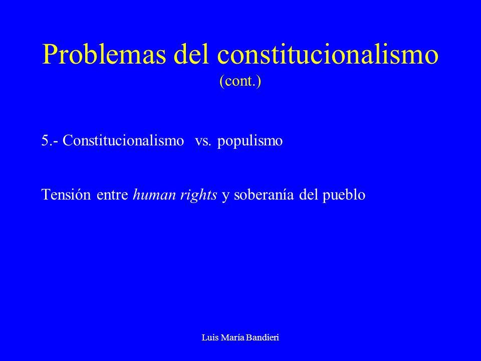 Luis María Bandieri Problemas del constitucionalismo (cont.) 5.- Constitucionalismo vs.