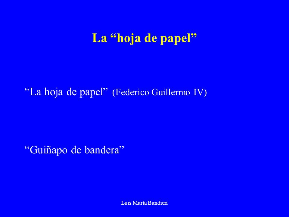 Luis María Bandieri La hoja de papel La hoja de papel (Federico Guillermo IV) Guiñapo de bandera