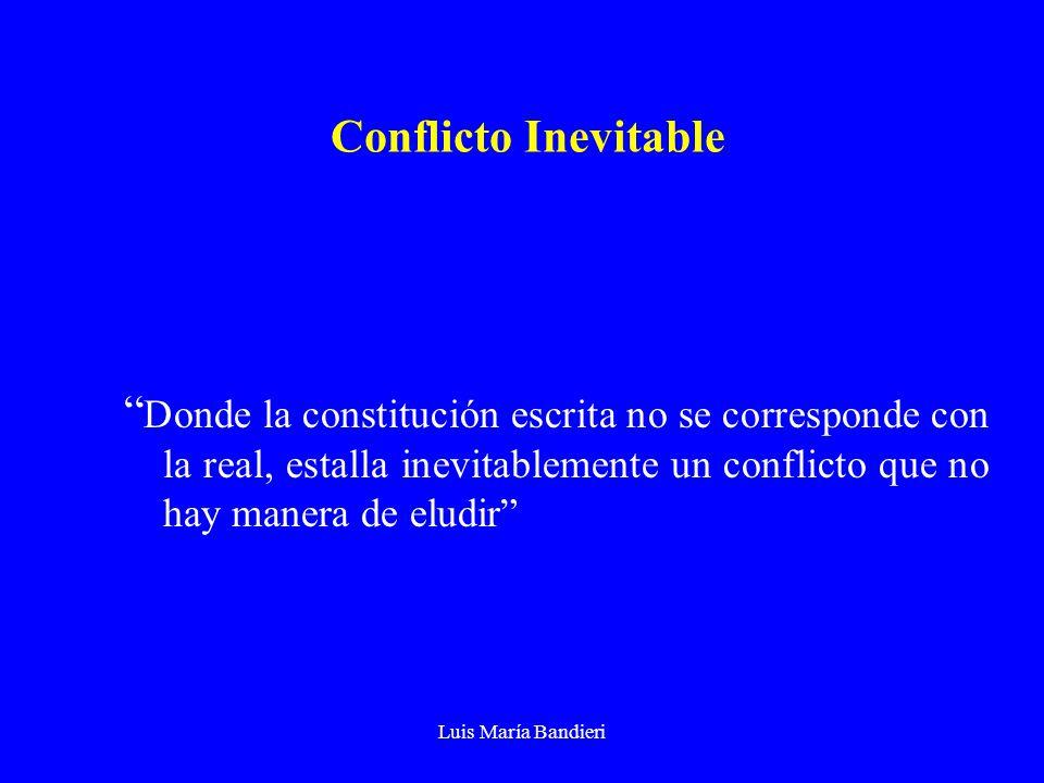 Luis María Bandieri Conflicto Inevitable Donde la constitución escrita no se corresponde con la real, estalla inevitablemente un conflicto que no hay manera de eludir