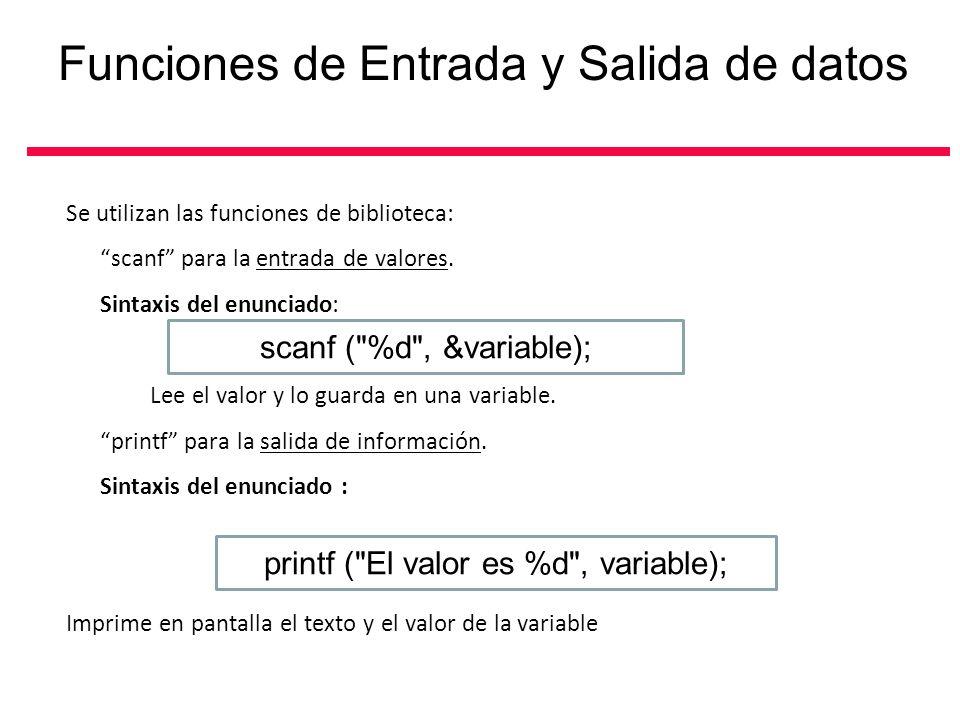 Se utilizan las funciones de biblioteca: scanf para la entrada de valores. Sintaxis del enunciado: Lee el valor y lo guarda en una variable. printf pa