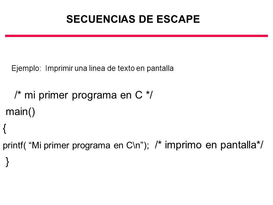 Ejemplo: Imprimir una linea de texto en pantalla /* mi primer programa en C */ main() { printf( Mi primer programa en C\n); /* imprimo en pantalla*/ }