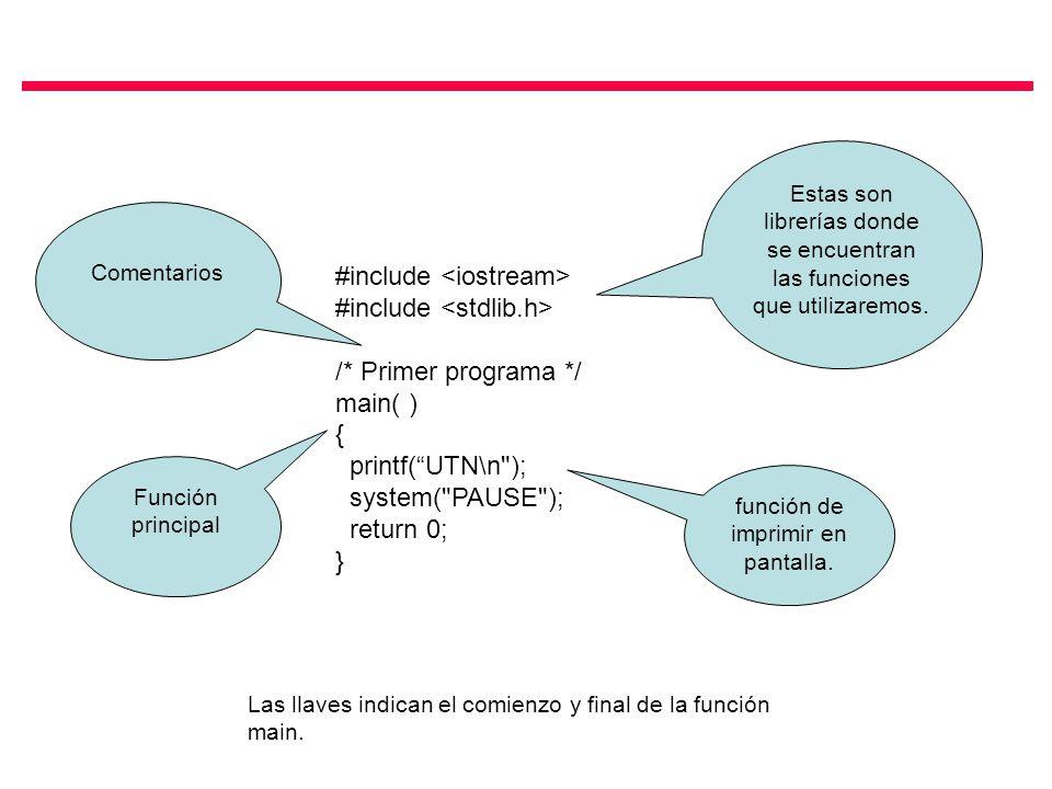 #include /* Primer programa */ main( ) { printf(UTN\n