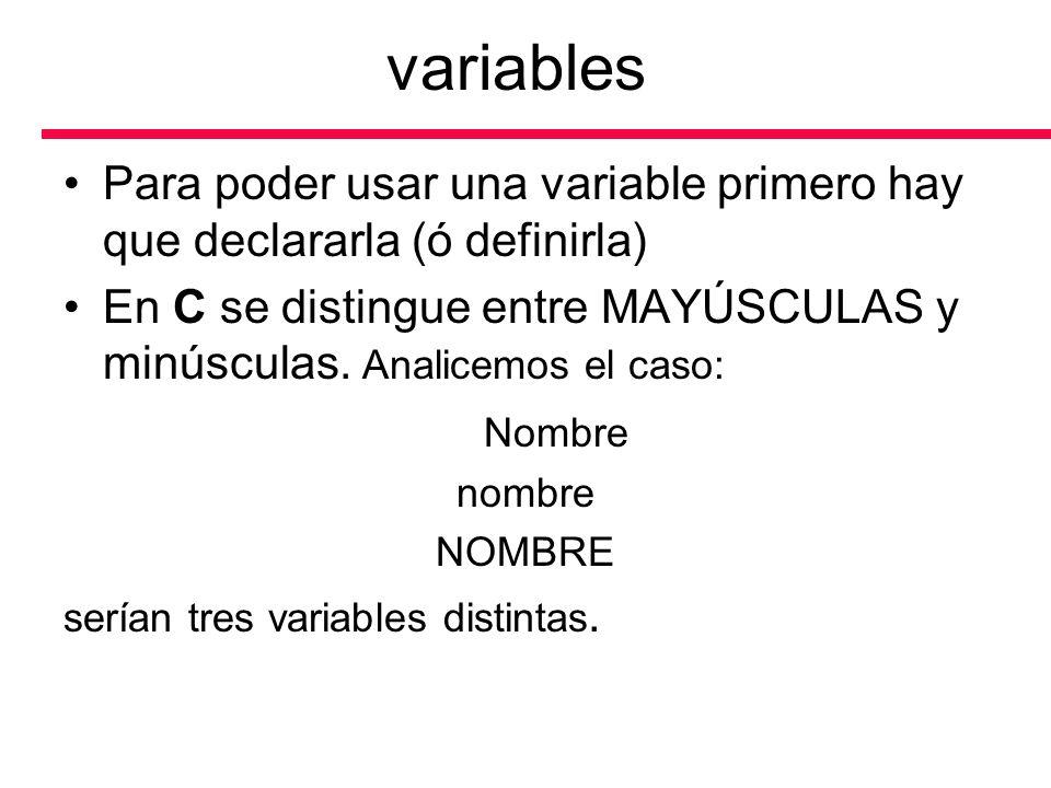 Para poder usar una variable primero hay que declararla (ó definirla) En C se distingue entre MAYÚSCULAS y minúsculas. Analicemos el caso: Nombre nomb