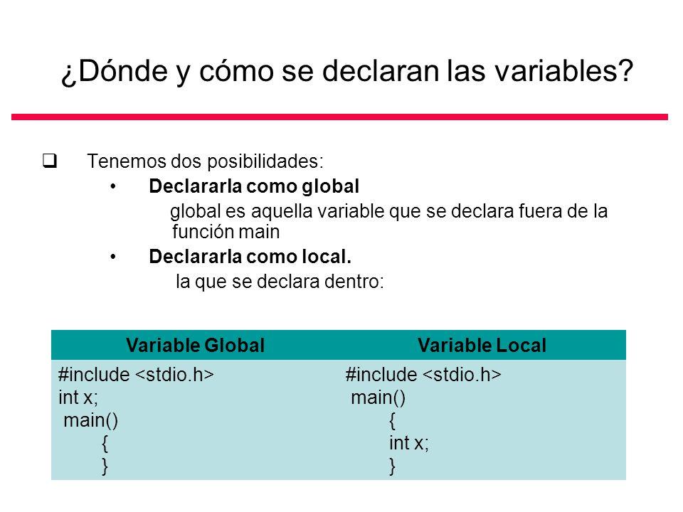 ¿Dónde y cómo se declaran las variables? Tenemos dos posibilidades: Declararla como global global es aquella variable que se declara fuera de la funci