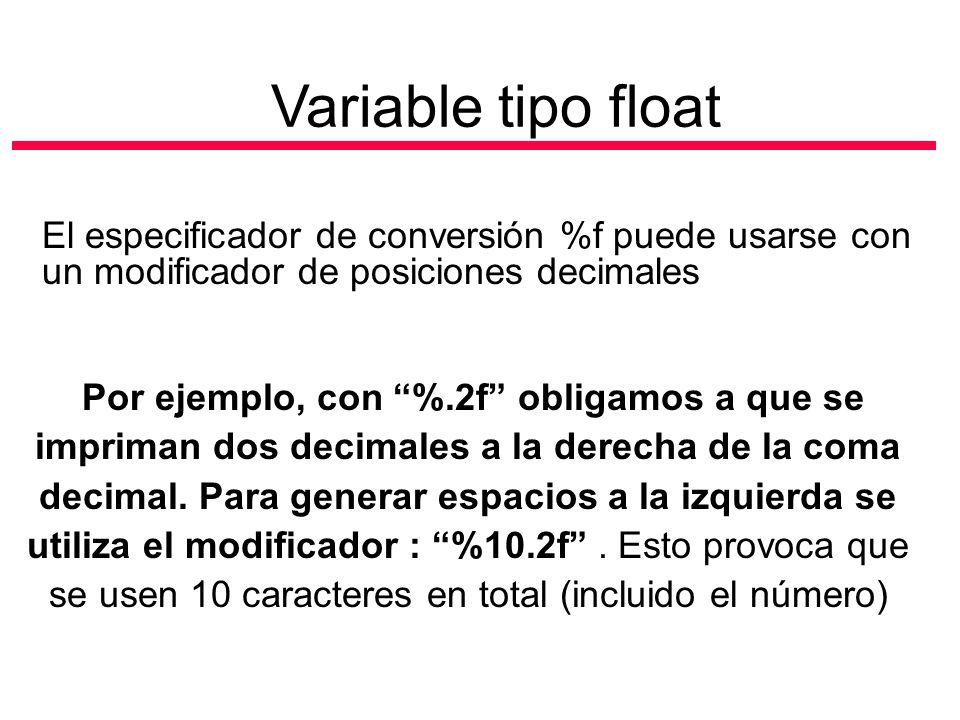 Por ejemplo, con %.2f obligamos a que se impriman dos decimales a la derecha de la coma decimal. Para generar espacios a la izquierda se utiliza el mo