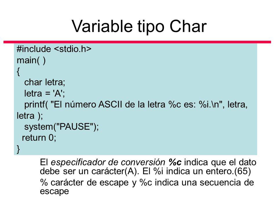 #include main( ) { char letra; letra = 'A'; printf(