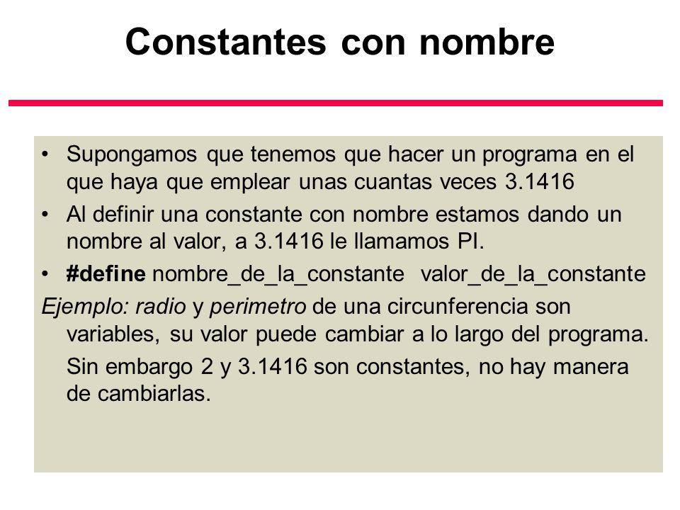 Constantes con nombre Supongamos que tenemos que hacer un programa en el que haya que emplear unas cuantas veces 3.1416 Al definir una constante con n