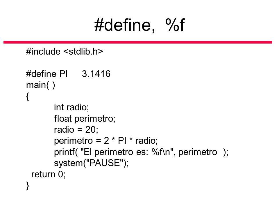 #define, %f #include #define PI3.1416 main( ) { int radio; float perimetro; radio = 20; perimetro = 2 * PI * radio; printf(
