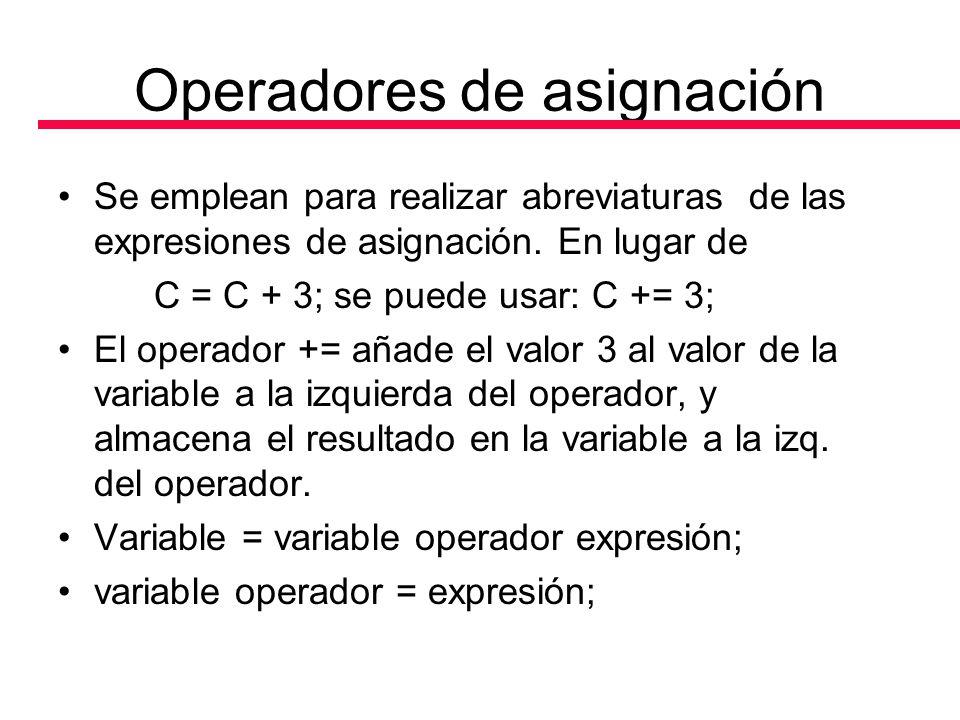 Operadores de asignación Se emplean para realizar abreviaturas de las expresiones de asignación. En lugar de C = C + 3; se puede usar: C += 3; El oper