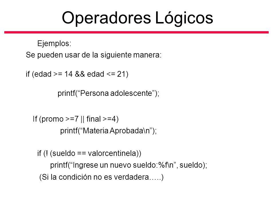 Se pueden usar de la siguiente manera: if (edad >= 14 && edad <= 21) printf(Persona adolescente); Operadores Lógicos Ejemplos: If (promo >=7 || final