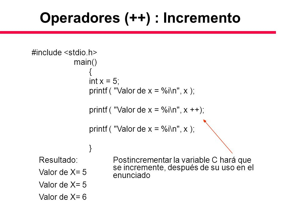 Operadores (++) : Incremento #include main() { int x = 5; printf (