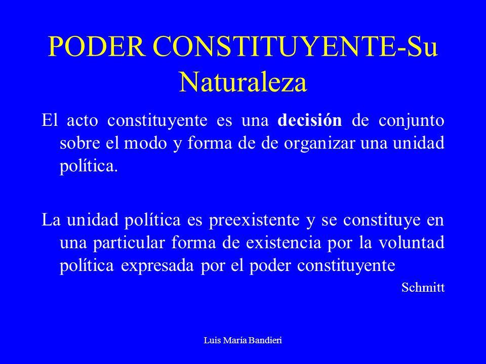 Luis María Bandieri PODER CONSTITUYENTE-Su Naturaleza El acto constituyente es una decisión de conjunto sobre el modo y forma de de organizar una unid