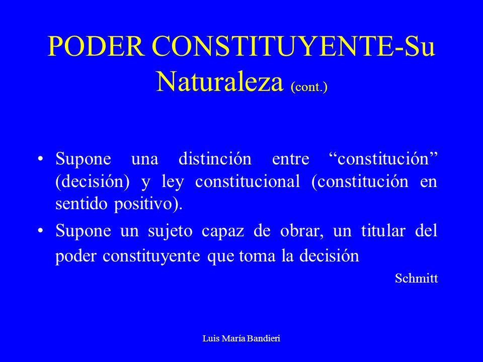 Luis María Bandieri PODER CONSTITUYENTE-Su Naturaleza (cont.) Supone una distinción entre constitución (decisión) y ley constitucional (constitución e
