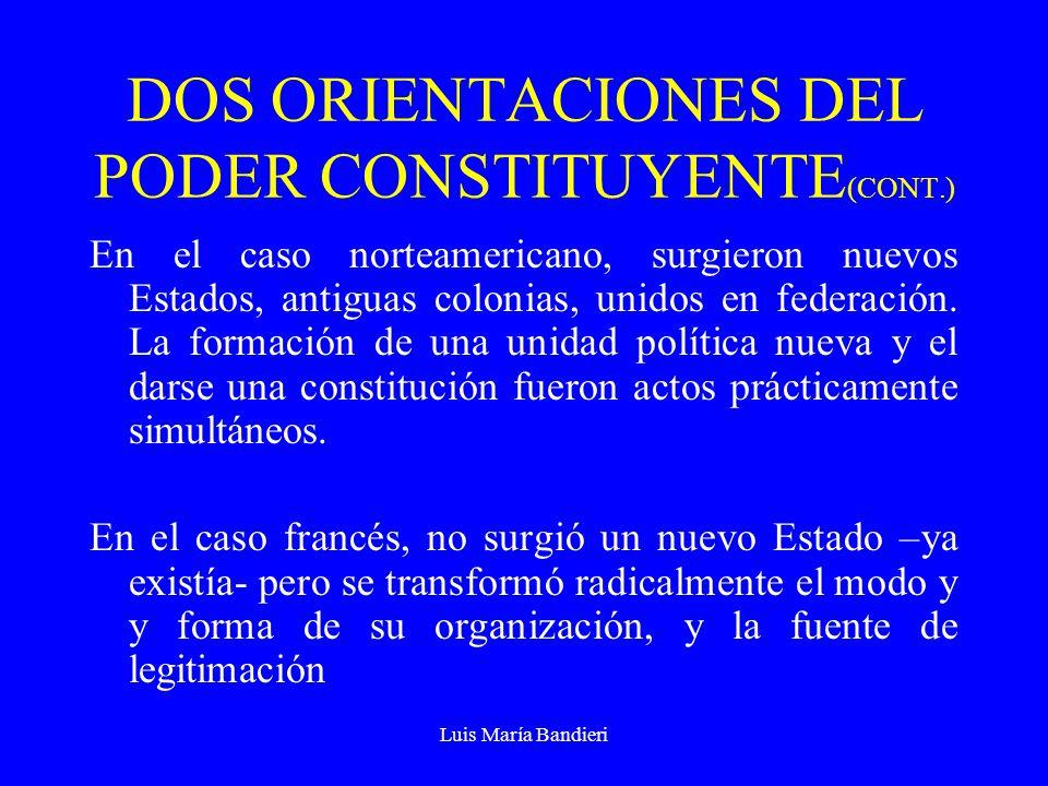 Luis María Bandieri DOS ORIENTACIONES DEL PODER CONSTITUYENTE (CONT.) En el caso norteamericano, surgieron nuevos Estados, antiguas colonias, unidos e