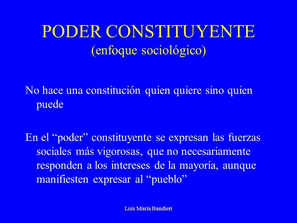 Luis María Bandieri PODER CONSTITUYENTE (enfoque sociológico) No hace una constitución quien quiere sino quien puede En el poder constituyente se expr