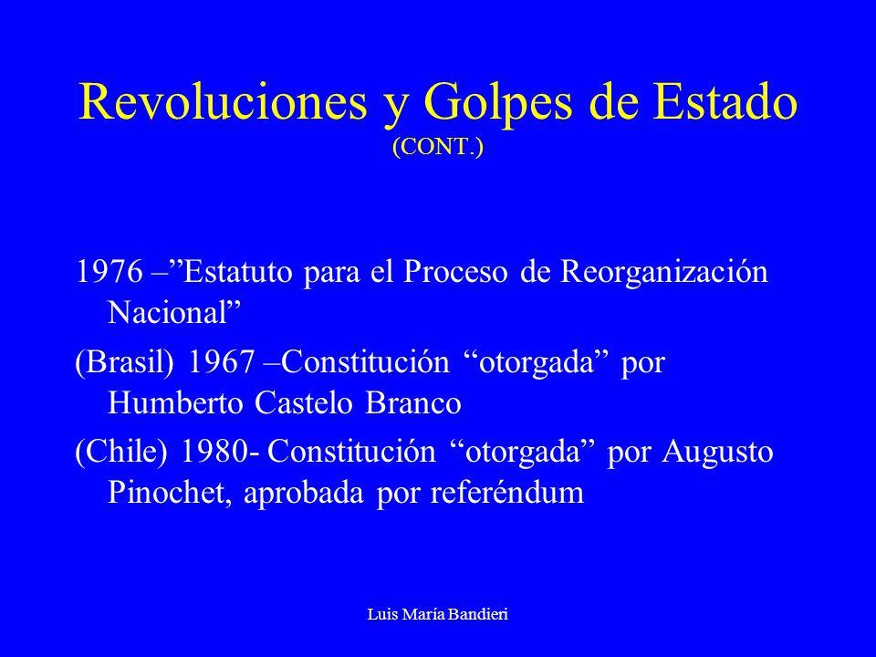 Luis María Bandieri Revoluciones y Golpes de Estado (CONT.) 1976 –Estatuto para el Proceso de Reorganización Nacional (Brasil) 1967 –Constitución otor