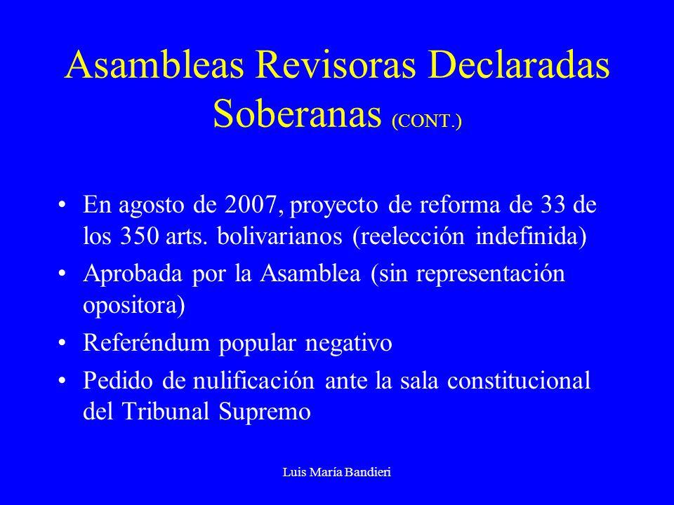 Luis María Bandieri Asambleas Revisoras Declaradas Soberanas (CONT.) En agosto de 2007, proyecto de reforma de 33 de los 350 arts. bolivarianos (reele