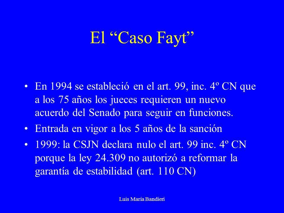 Luis María Bandieri El Caso Fayt En 1994 se estableció en el art. 99, inc. 4º CN que a los 75 años los jueces requieren un nuevo acuerdo del Senado pa