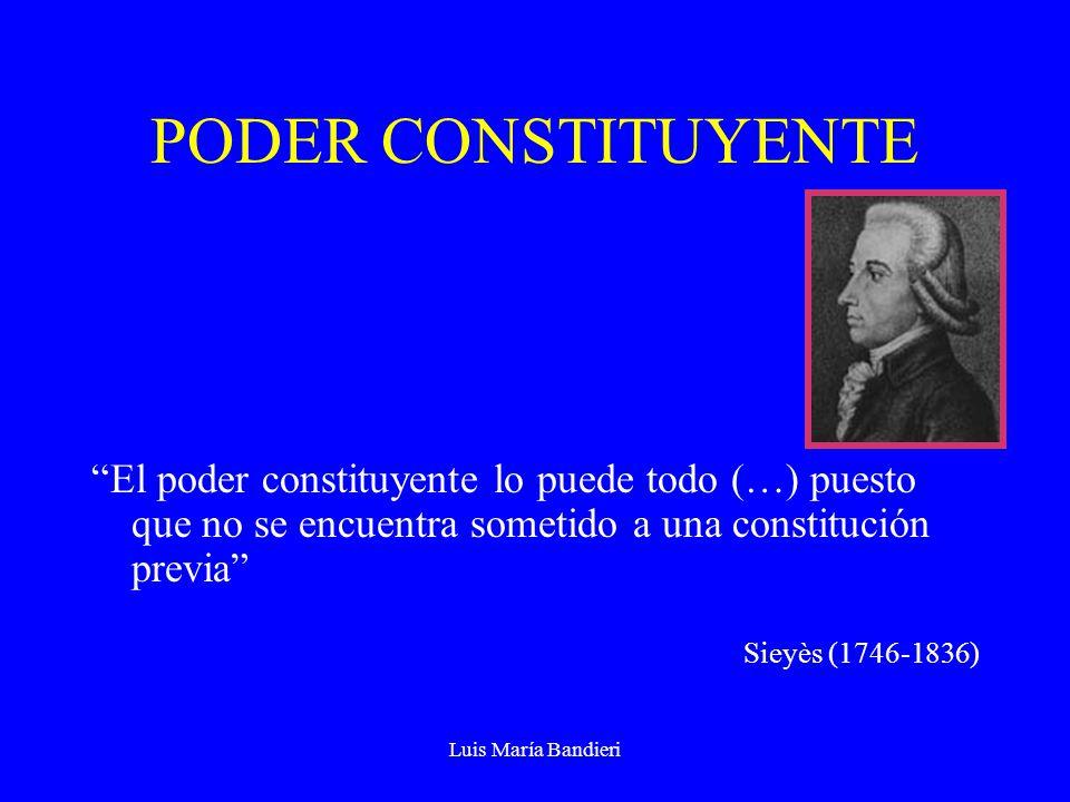 Luis María Bandieri PODER CONSTITUYENTE (cont.) La Nación, que ejerce así el más grande e importante de sus poderes, debe hallarse, en el ejercicio de esa función, libre de toda atadura y de toda forma, que no sea la que quiera adoptar Sieyès