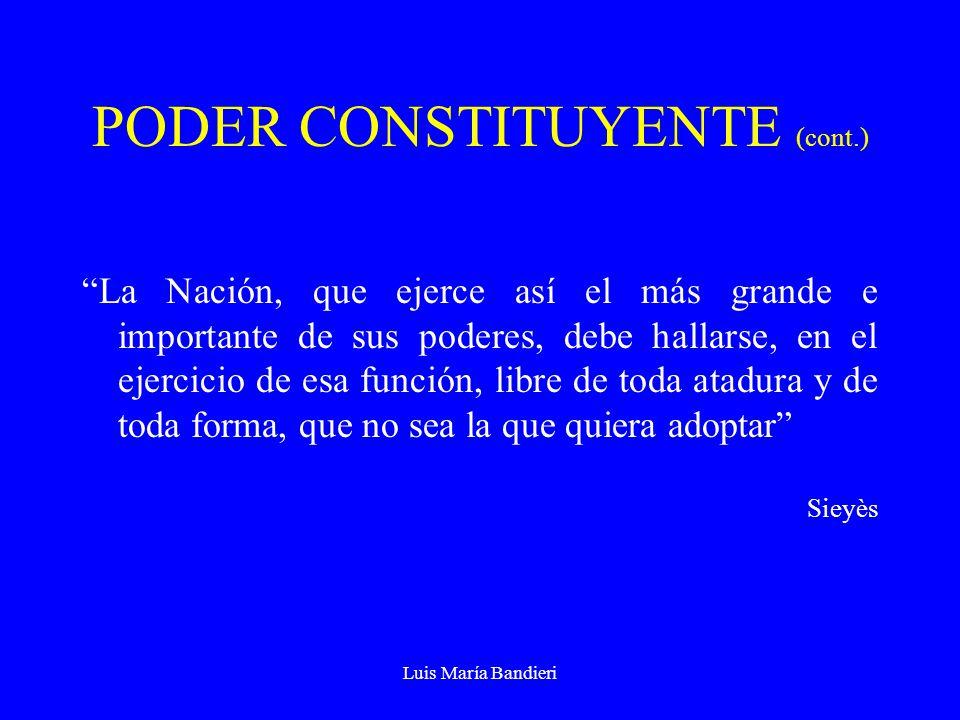 Luis María Bandieri PODER CONSTITUYENTE (CONT.) a)Originario, fundador b) Extraordinario y temporal c) Supremo, ilimitado, incondicionado d) Popular