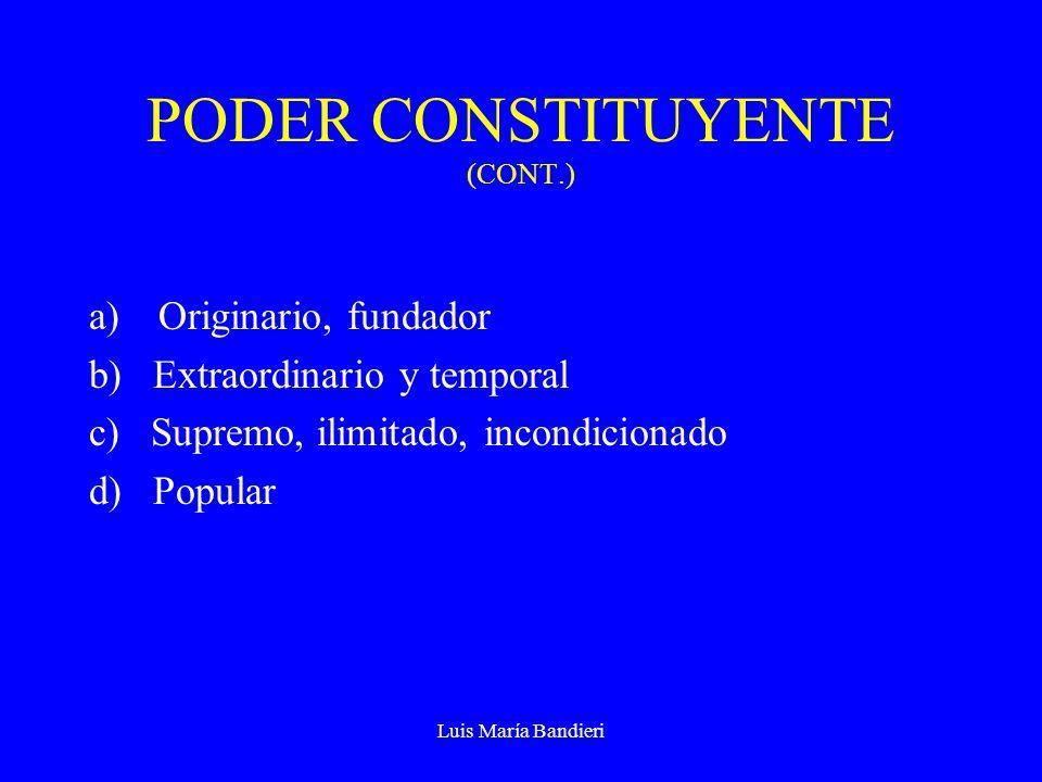 Luis María Bandieri DOS ORIENTACIONES DEL PODER CONSTITUYENTE (CONT) La tradición norteamericana justifica el poder contramayoritario de los jueces.