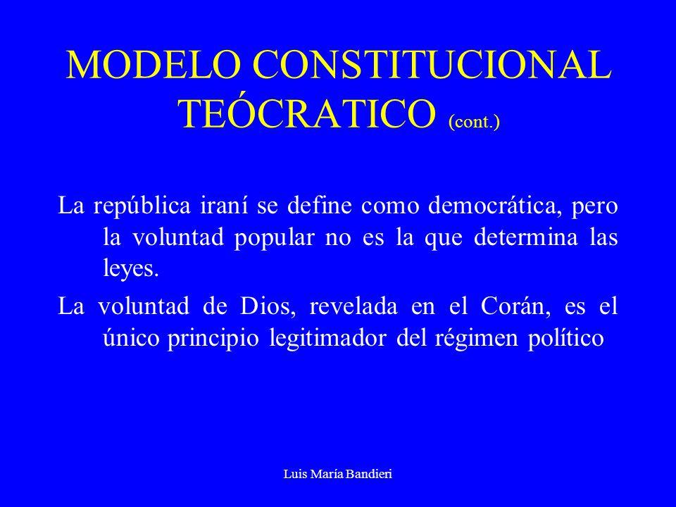 Luis María Bandieri MODELO CONSTITUCIONAL TEÓCRATICO (cont.) El único poder legislativo es Dios Legislador, expresado en la charía Todas las leyes y decretos civiles, penales, fiscales, económicos, administrativos y culturales, deben estar basados en los principios islámicos.