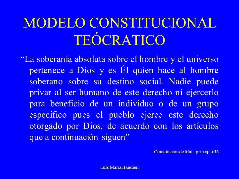 Luis María Bandieri MODELO CONSTITUCIONAL TEÓCRATICO La soberanía absoluta sobre el hombre y el universo pertenece a Dios y es Él quien hace al hombre soberano sobre su destino social.