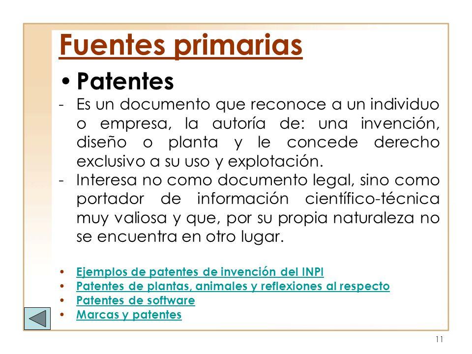 11 Patentes -Es un documento que reconoce a un individuo o empresa, la autoría de: una invención, diseño o planta y le concede derecho exclusivo a su