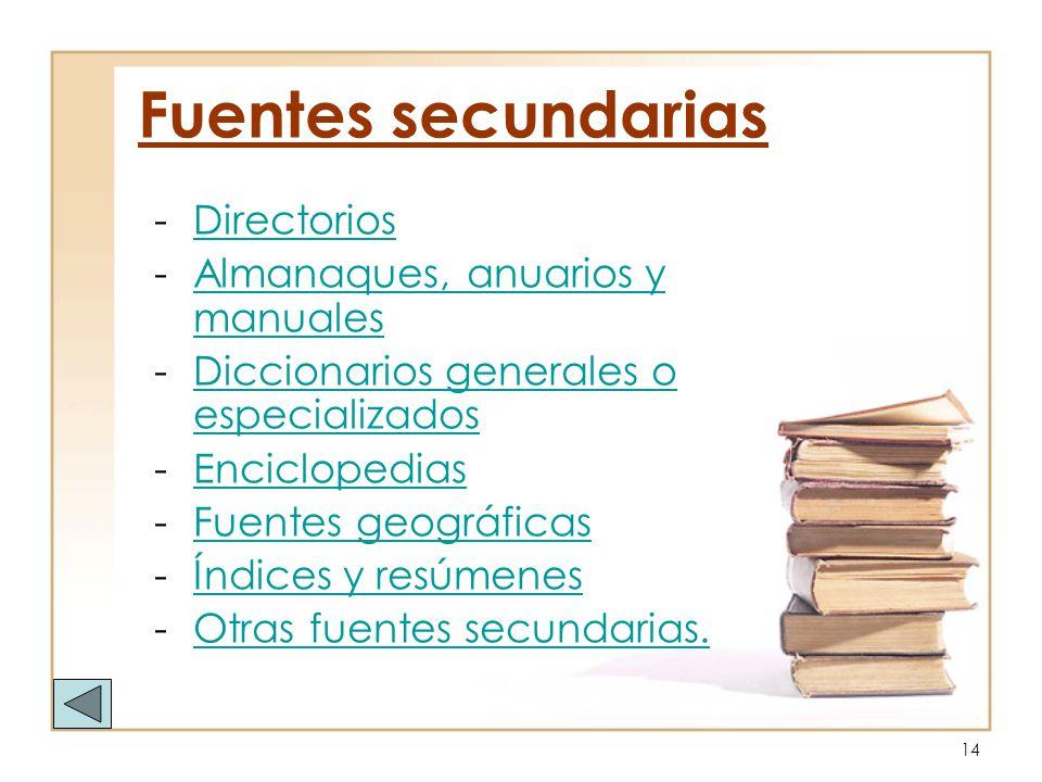 14 Fuentes secundarias -DirectoriosDirectorios -Almanaques, anuarios y manualesAlmanaques, anuarios y manuales -Diccionarios generales o especializado