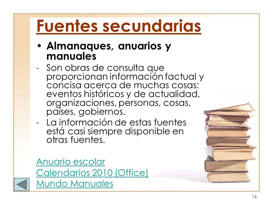 16 Almanaques, anuarios y manuales -Son obras de consulta que proporcionan información factual y concisa acerca de muchas cosas: eventos históricos y