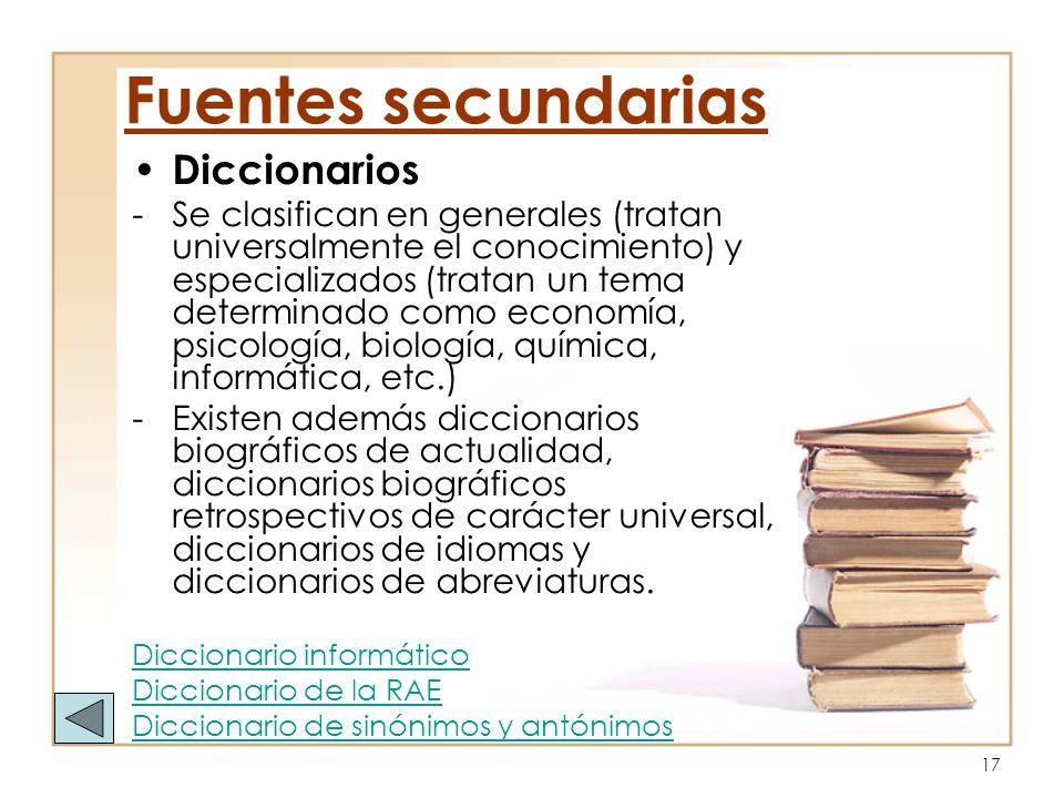 17 Diccionarios -Se clasifican en generales (tratan universalmente el conocimiento) y especializados (tratan un tema determinado como economía, psicol