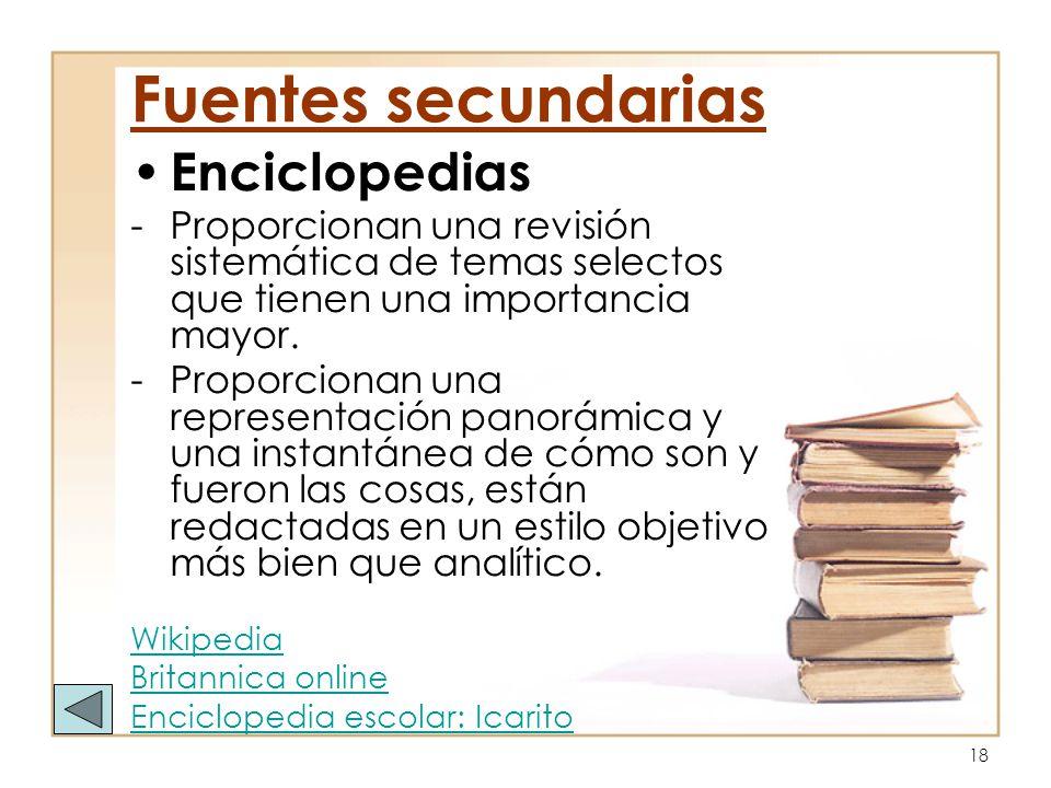 18 Enciclopedias -Proporcionan una revisión sistemática de temas selectos que tienen una importancia mayor. -Proporcionan una representación panorámic