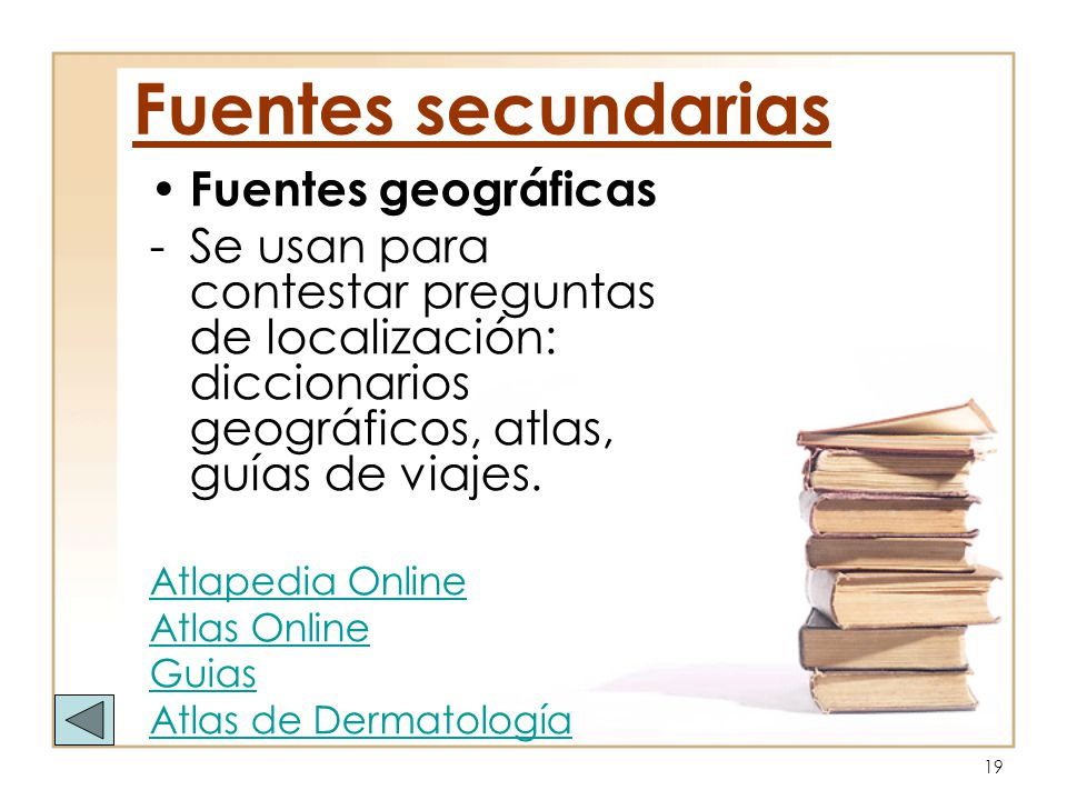 19 Fuentes geográficas -Se usan para contestar preguntas de localización: diccionarios geográficos, atlas, guías de viajes. Atlapedia Online Atlas Onl