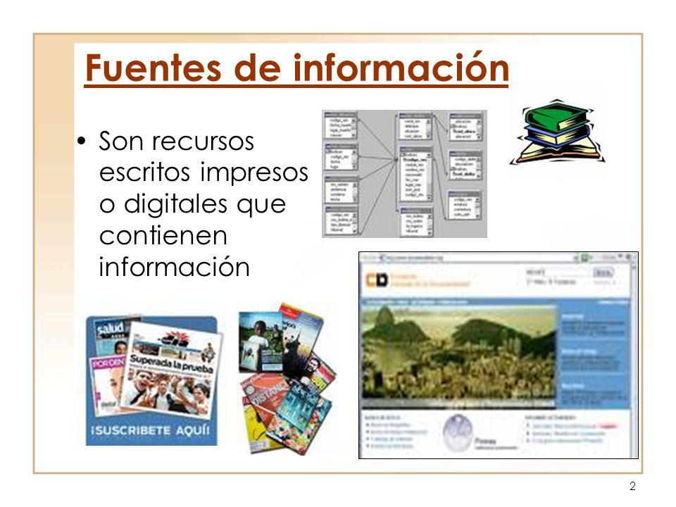 2 Fuentes de información Son recursos escritos impresos o digitales que contienen información