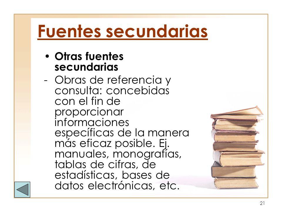 21 Otras fuentes secundarias -Obras de referencia y consulta: concebidas con el fin de proporcionar informaciones específicas de la manera más eficaz