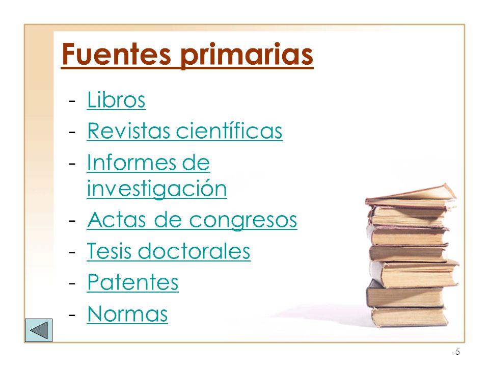 5 Fuentes primarias -LibrosLibros -Revistas científicasRevistas científicas -Informes de investigaciónInformes de investigación -Actas de congresosAct