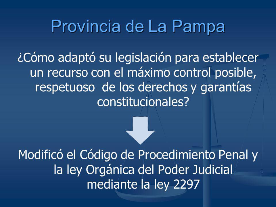Provincia de La Pampa ¿Cómo adaptó su legislación para establecer un recurso con el máximo control posible, respetuoso de los derechos y garantías con