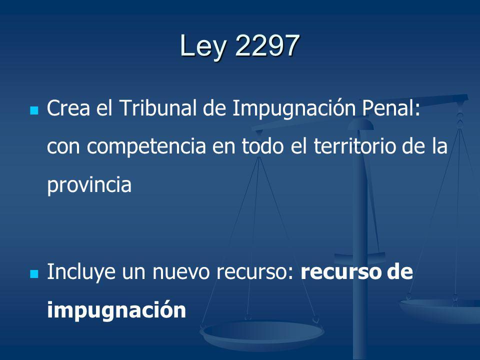 Ley 2297 Crea el Tribunal de Impugnación Penal: con competencia en todo el territorio de la provincia Incluye un nuevo recurso: recurso de impugnación