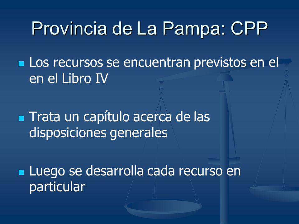 Provincia de La Pampa: CPP Los recursos se encuentran previstos en el en el Libro IV Trata un capítulo acerca de las disposiciones generales Luego se
