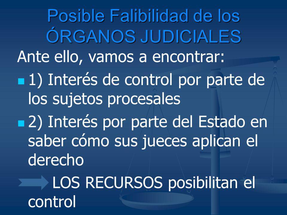 Posible Falibilidad de los ÓRGANOS JUDICIALES Ante ello, vamos a encontrar: 1) Interés de control por parte de los sujetos procesales 2) Interés por p